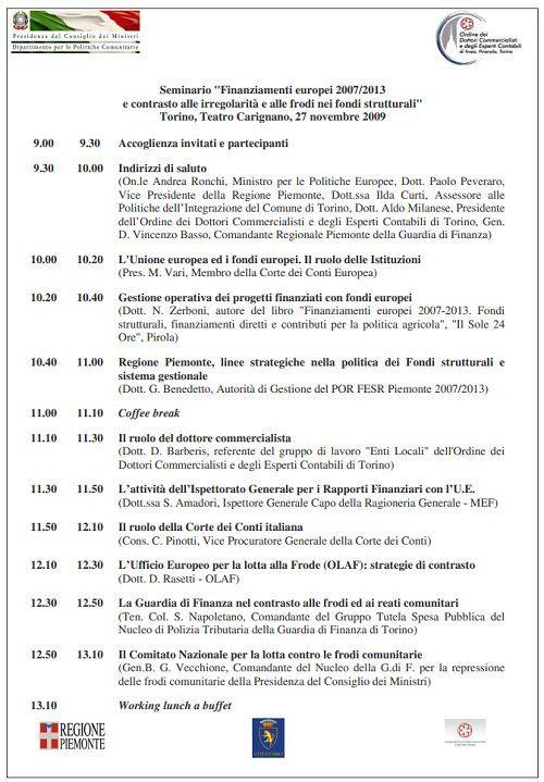 Teatro Carignano, Torino, 27/11/2009 - Seminario sui Finanziamenti europei 2007/2013 e contrasto alle irregolarità e alle frodi nei Fondi Strutturali  Nuova sessione del ciclo di seminari organizzati dalla Presidenza del Consiglio dei Ministri - Dipartimento Politiche comunitarie, con lo scopo di sottolineare l'impegno italiano nella corretta gestione dei finanziamenti comunitari.