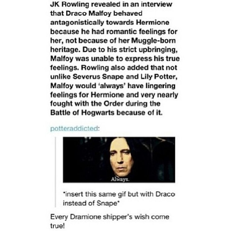 Why ??? WHAT ABOUT ROMIONE!!!??? I have nothing against dramione shippers but i just dont get it. But whatever our Queen says, is true.