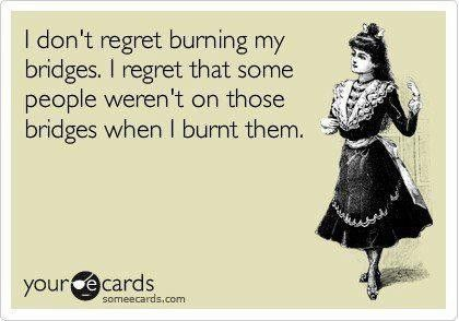 Burn bridges