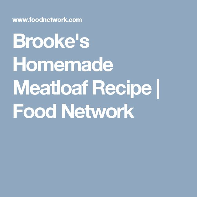 Brooke's Homemade Meatloaf Recipe | Food Network
