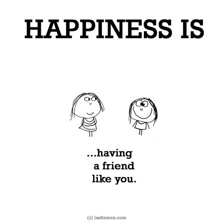 http://lastlemon.com/happiness/ha0049/ HAPPINESS IS having a friend like you.