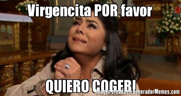 Virgencita POR favor QUIERO COGER! | Victoria Ruffo llorando meme | Crear Memes | Generador de Memes