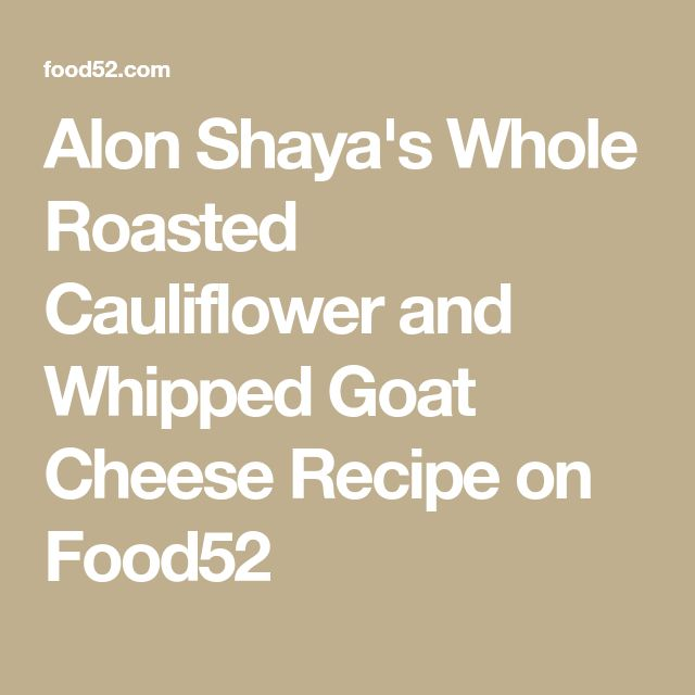 Alon Shaya's Whole Roasted Cauliflower and Whipped Goat Cheese Recipe on Food52
