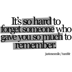 It's so hard to forget someone who gave you so much to remember.Remember, Inspiration, Life, Quotes, So True, Truths, Memories, Hard, Forget