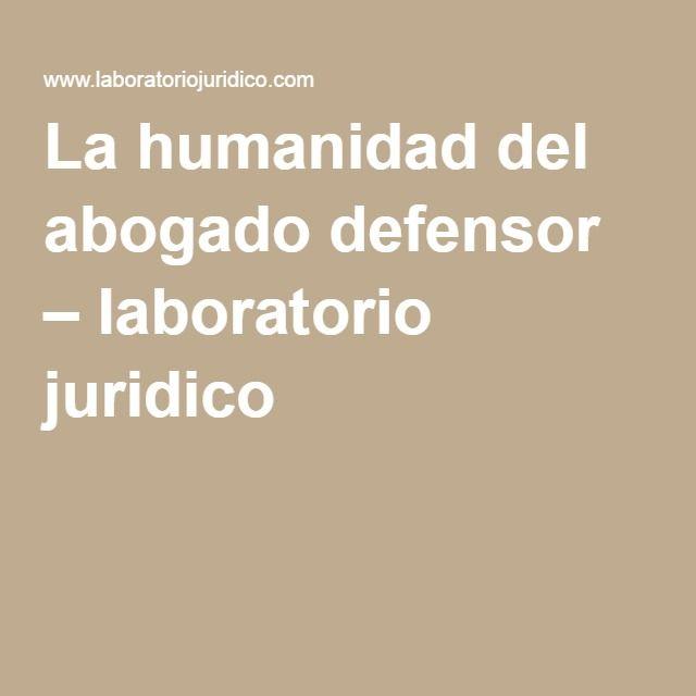La humanidad del abogado defensor – laboratorio juridico