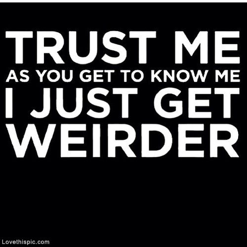 I just get weirder funny quotes black and white weird