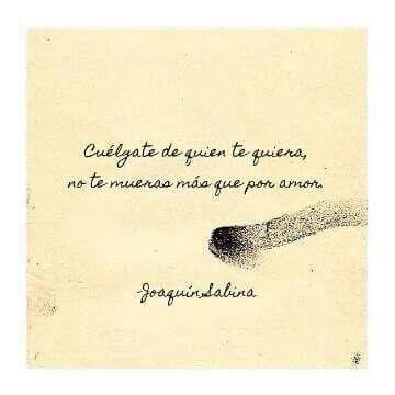Cuélgate de quien te quiera, no te mueras más que por amor . Joaquín Sabina❤