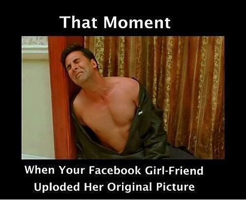 That Moment When Ur GF Uploaded her ORIGINAL PICTURE