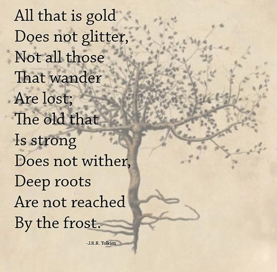All that is gold does not glitter, not all those that wander are lost; the old that is strong does not wither, deep roots are not reached by the frost.   J.R.R. Tolkien   Vintage Botanical Prints   Inspirational Quotes   -Erica Massaro, EDMPrintedEphemera
