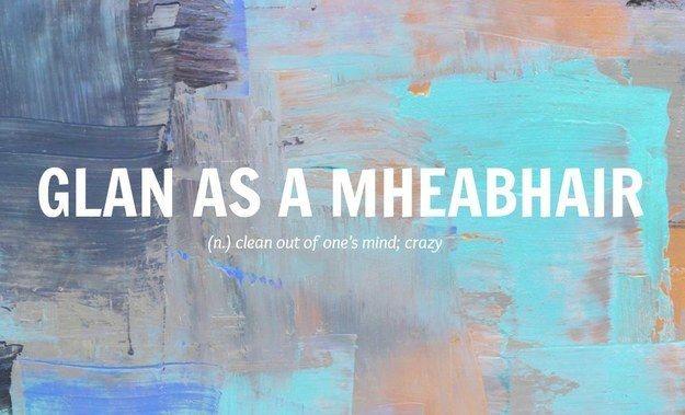 Pronunciation: Glonn oss a vyeow-ar. Community Post: 21 Beautiful Irish Language Words Everyone Needs In Their Life
