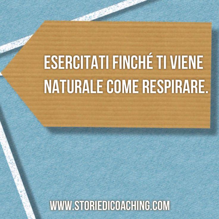 Da buongiorno a giorno buono. *Esercitati finché ti viene naturale come respirare.*  www.storiedicoaching.com #buongiorno #coach #esercizio #naturale #respirare #allenamento