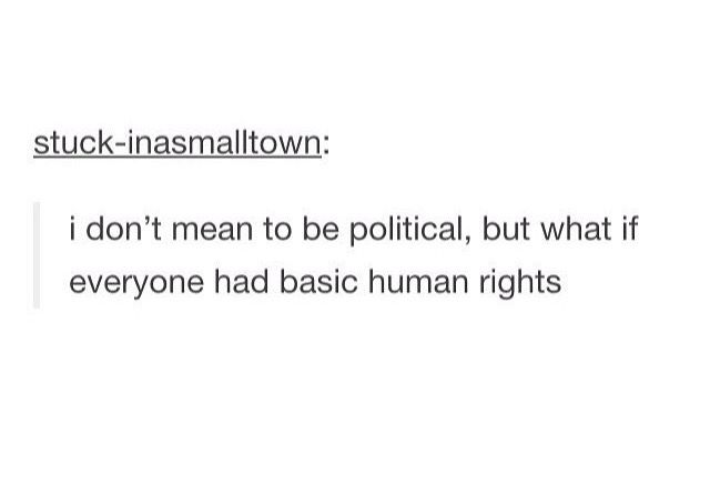 I don't mean to be political but what if everyone had basic human rights