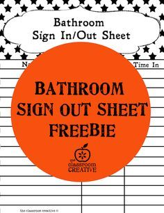 free printable bathroom sign out sheet. Need this on a cute clipboard instead of the ugly school provided notebook