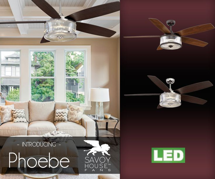 Savoy House Phoebe Is A Ceiling Fan Perfect For Those Who Love Glamour The Light Source Nestled Inside Drum Shaped Shade Adorned With Faceted Clear