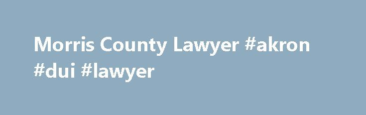 Morris County Lawyer #akron #dui #lawyer http://north-carolina.nef2.com/morris-county-lawyer-akron-dui-lawyer/  # Attorneys Handling Personal Injury, Criminal Law, DUI/DWI, Family Law and Estate Planning across New Jersey Morris County, NJ Lawyers Dedicated to Serving You The Morristown, New Jersey law firm of Smith Doran, P.C. provides attentive and proficient representation to individuals and families throughout northern New Jersey. Together our attorneys possess a range of experience and…