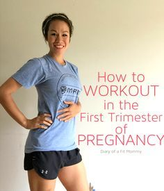 Diary of a Fit Mommy | How to Workout in the First Trimester of Pregnancy