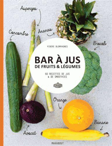 Bar à jus de fruits & légumes. 60 recettes de jus & de smoothies (Marabout)