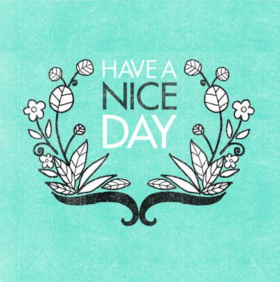 Have A Nice Day.Positive Signs, Positive Truths, Quality Art, Quirky Quotes, Art Prints, Joy Things, Nice, Finding Positive, Mingle Quotes