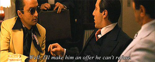 """""""Well, I'll make him an offer he can't refuse."""" — Al Pacino as Michael Corleone in The Godfather"""