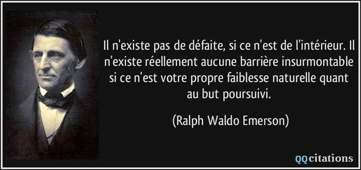 Il n'existe pas de défaite, si ce n'est de l'intérieur. Il n'existe réellement aucune barrière insurmontable si ce n'est votre propre faiblesse naturelle quant au but poursuivi. - Ralph Waldo Emerson