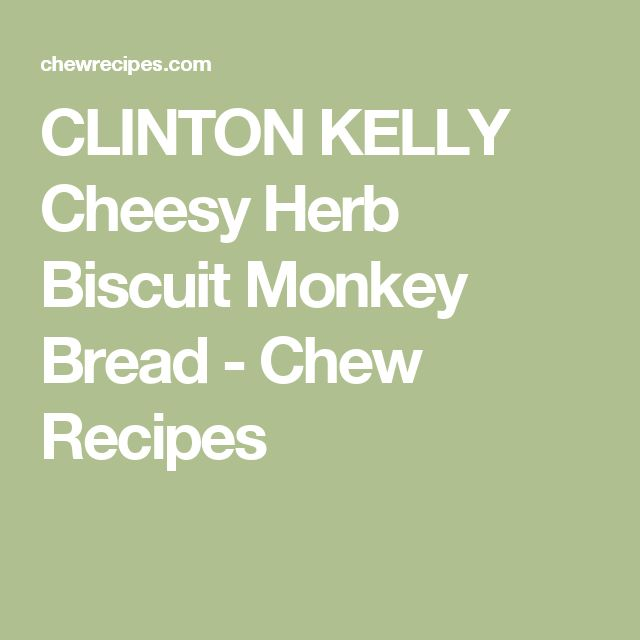 CLINTON KELLY Cheesy Herb Biscuit Monkey Bread - Chew Recipes
