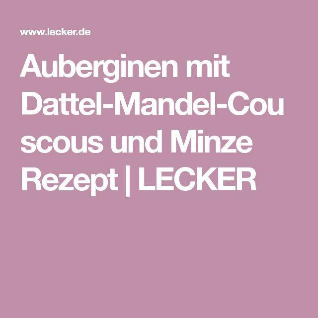 Auberginen mit Dattel-Mandel-Couscous und Minze Rezept   LECKER