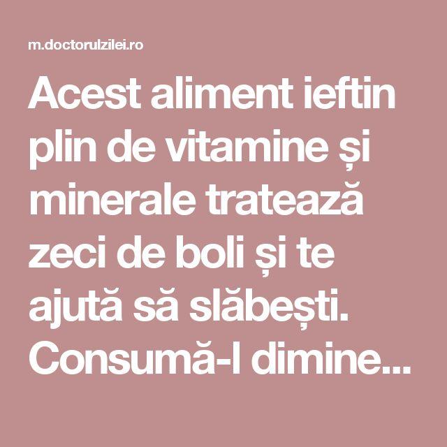 Acest aliment ieftin plin de vitamine și minerale tratează zeci de boli și te ajută să slăbești. Consumă-l dimineața pe stomacul gol - Doctorul zileiDoctorul zilei