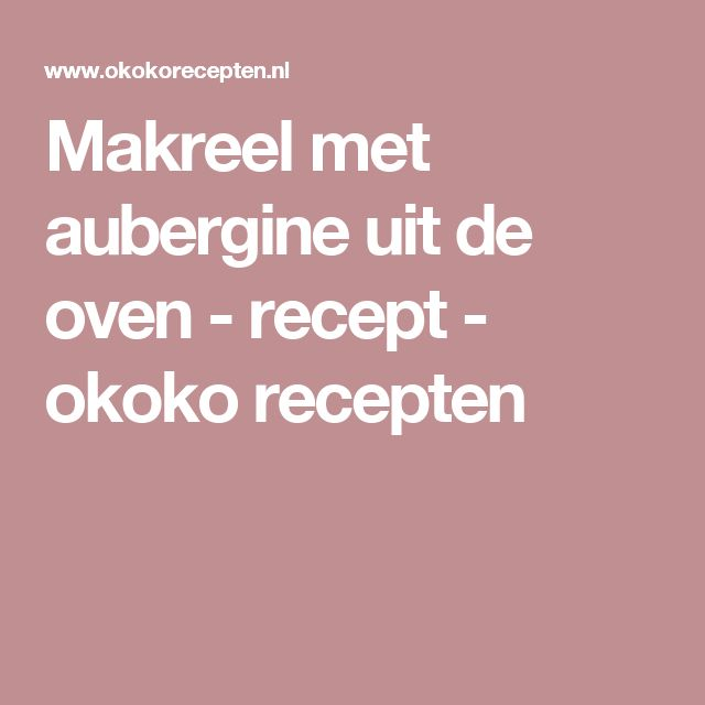 Makreel met aubergine uit de oven - recept - okoko recepten