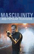 Masculinity and Popular Television Feasey, R. (2008). Masculinity and Popular Television. Edinburgh, GBR: Edinburgh University Press. http://primo.unilinc.edu.au/SAQ:sfx_saq1000000000550761