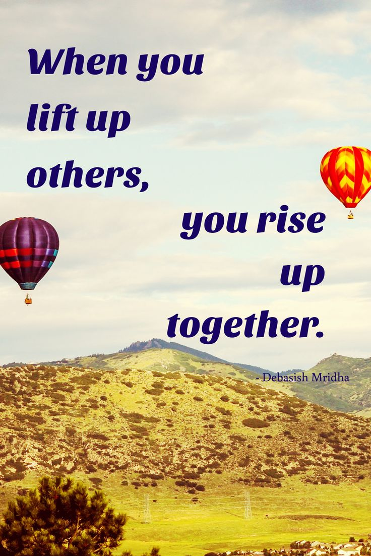 - Debasish Mridha / When you lift up others, / you rise up together.