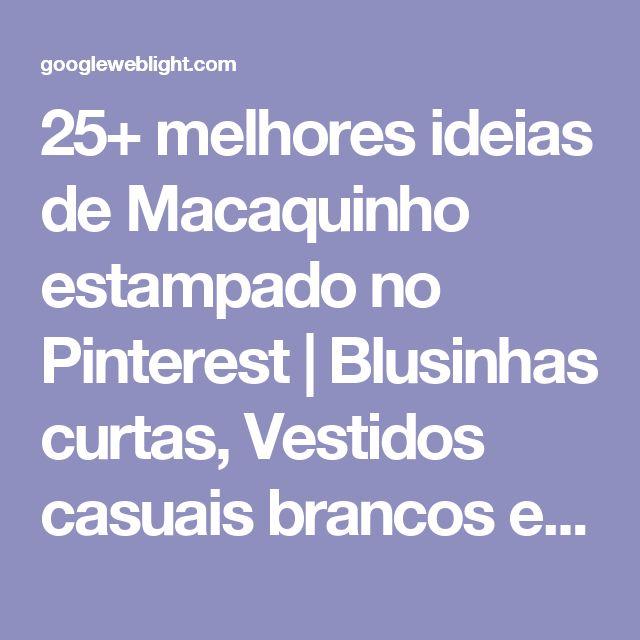 25+ melhores ideias de Macaquinho estampado no Pinterest | Blusinhas curtas, Vestidos casuais brancos e Shortinho