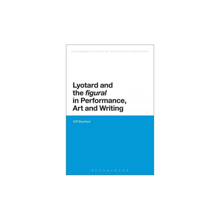 Lyotard and the Figural in Performance, ( Bloomsbury Studies in Continental Philosophy) (Paperback)