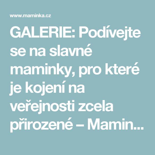 GALERIE: Podívejte se na slavné maminky, pro které je kojení na veřejnosti zcela přirozené – Maminka.cz