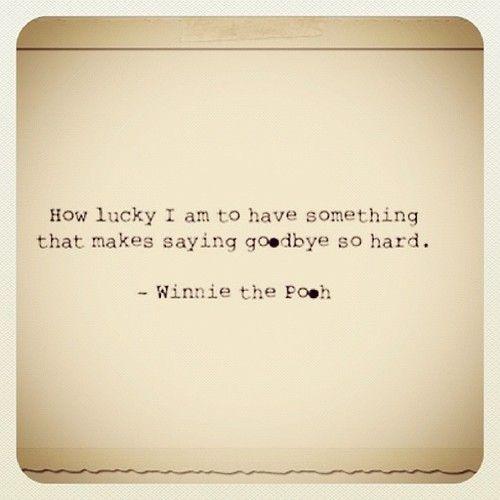 Winnie the Pooh. I hate leaving my friends. I don't like saying goodbye.