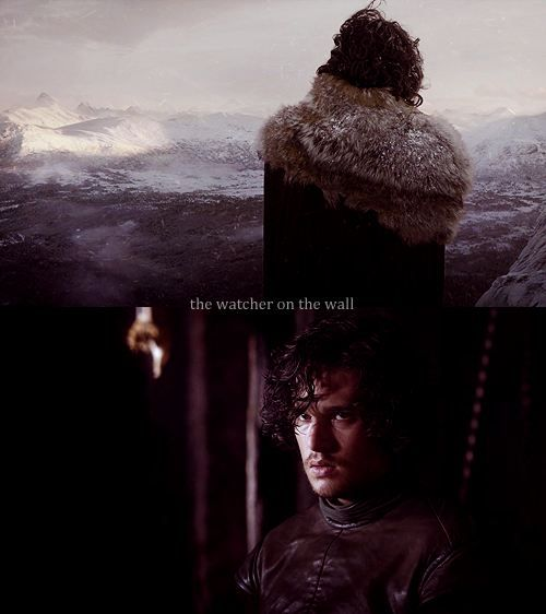 """Jon Snow, how I have missed my Watcher on The Wall: Game of Thrones, season premier April 1st """" I am the sword in the darkness. I am the watcher on the walls. I am the fire that burns against the cold, the light that brings the dawn, the horn that wakes the sleepers, the shield that guards the realms of men. I pledge my life and honor to the Night's Watch, for this night and all nights to come."""""""