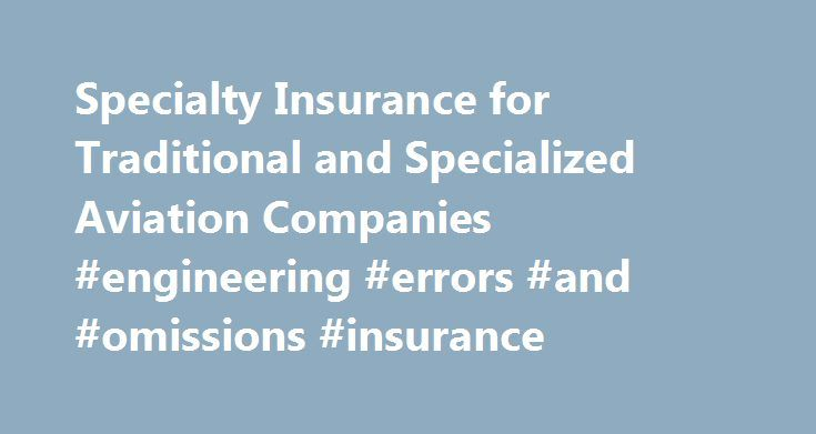 Specialty Insurance for Traditional and Specialized Aviation Companies #engineering #errors #and #omissions #insurance http://denver.remmont.com/specialty-insurance-for-traditional-and-specialized-aviation-companies-engineering-errors-and-omissions-insurance/  # XL Catlin offers a comprehensive suite of aviation insurance options. We can offer multi lines within aviation for individual clients. Coverage extends to traditional and specialized companies from component manufacturers to airport…