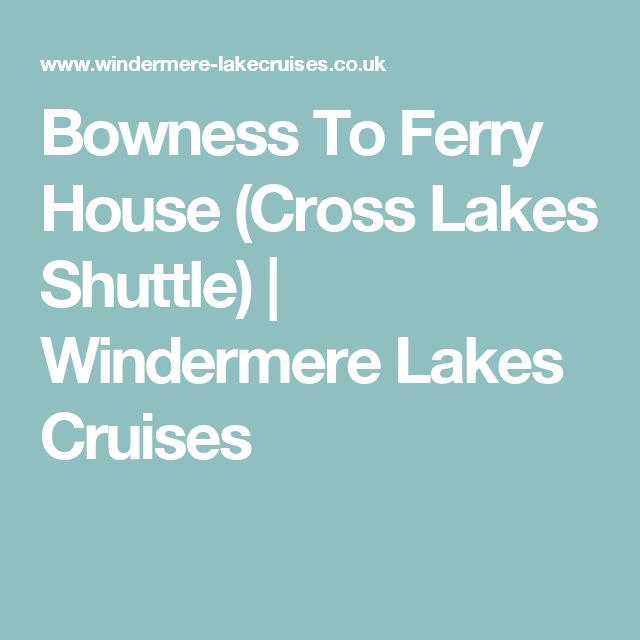 Bowness To Ferry House (Cross Lakes Shuttle)   Windermere Lakes Cruises