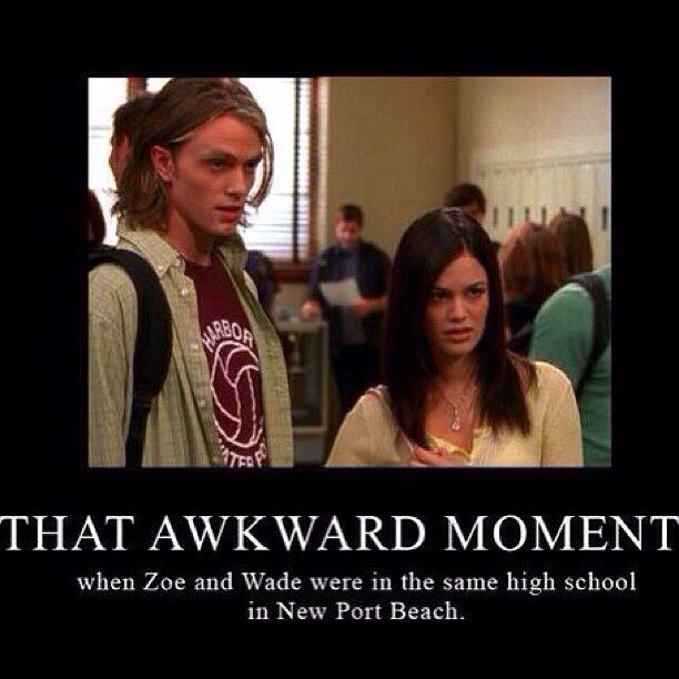 That awkward moment when Zoe and Wade were in the same high school in New Port Beach. ...still gets me!  Too funny!
