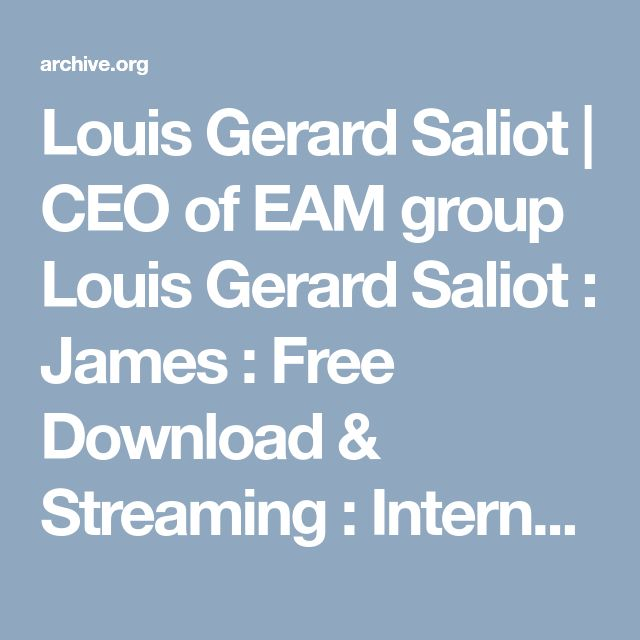 Louis Gerard Saliot   CEO of EAM group Louis Gerard Saliot : James : Free Download & Streaming : Internet Archive
