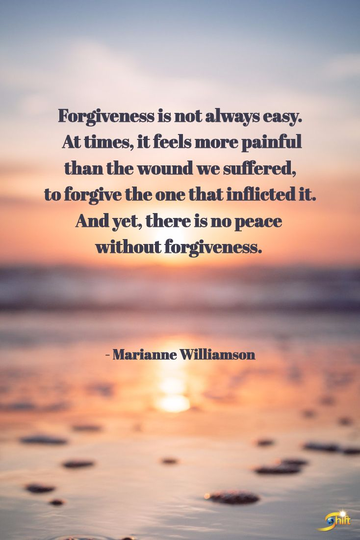 """Forgiveness is not always easy. At times, it feels more painful than the wound we suffered, to forgive the one that inflicted it. And yet, there is no peace without forgiveness."" - Marianne Williamson  #QOTD #inspiration #InspirationalQuotes #motivationalquotes http://theshiftnetwork.com/?utm_source=pinterest&utm_medium=social&utm_campaign=quote"