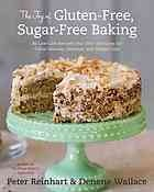 The joy of gluten-free, sugar-free baking : 80 low-carb recipes that offer solutions for celiac disease, diabetes, and weight loss- TX763 .R35 2012