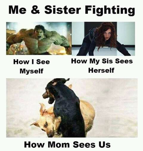So true just I'm black widow and my sis is the hulk