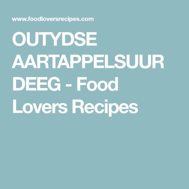 OUTYDSE AARTAPPELSUURDEEG - Food Lovers Recipes