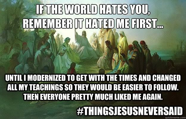 """#ThingsJesusNeverSaid.... Incredibly sad but true how He really never said this but people who claim to be """"christians"""" live like He did."""