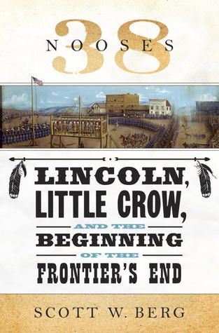 38 Nooses: Lincoln, Little Crow, and the Beginning of the Frontier's End by Scott W. Berg: Worth Reading, Lincoln, L'Wren Scott, Books Worth, Civil War, Crows, 38 Nooses
