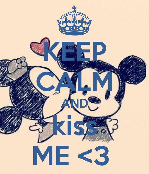 KEEP CALM AND kiss ME <3
