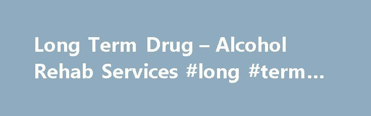 Long Term Drug – Alcohol Rehab Services #long #term #rehab http://louisiana.remmont.com/long-term-drug-alcohol-rehab-services-long-term-rehab/  # Long Term Residential Treatment Our 60+ Day program The Gold Standard in Addiction Treatment Finding freedom from an addiction doesn't happen overnight. It's a gradual process that takes time, patience and hard work. Research shows in fact that long-term rehab services significantly improve one's chances of breaking the stranglehold of drugs or…