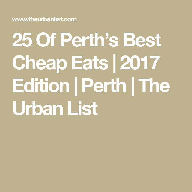 25 Of Perth's Best Cheap Eats | 2017 Edition | Perth | The Urban List