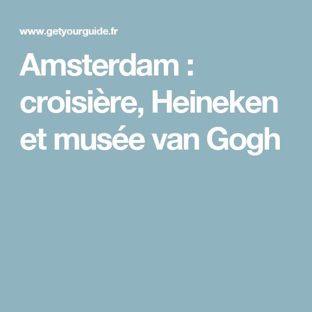 Amsterdam: croisière, Heineken et musée van Gogh