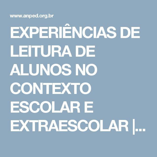 EXPERIÊNCIAS DE LEITURA DE ALUNOS NO CONTEXTO ESCOLAR E EXTRAESCOLAR | Associação Nacional de Pós-Graduação e Pesquisa em Educação